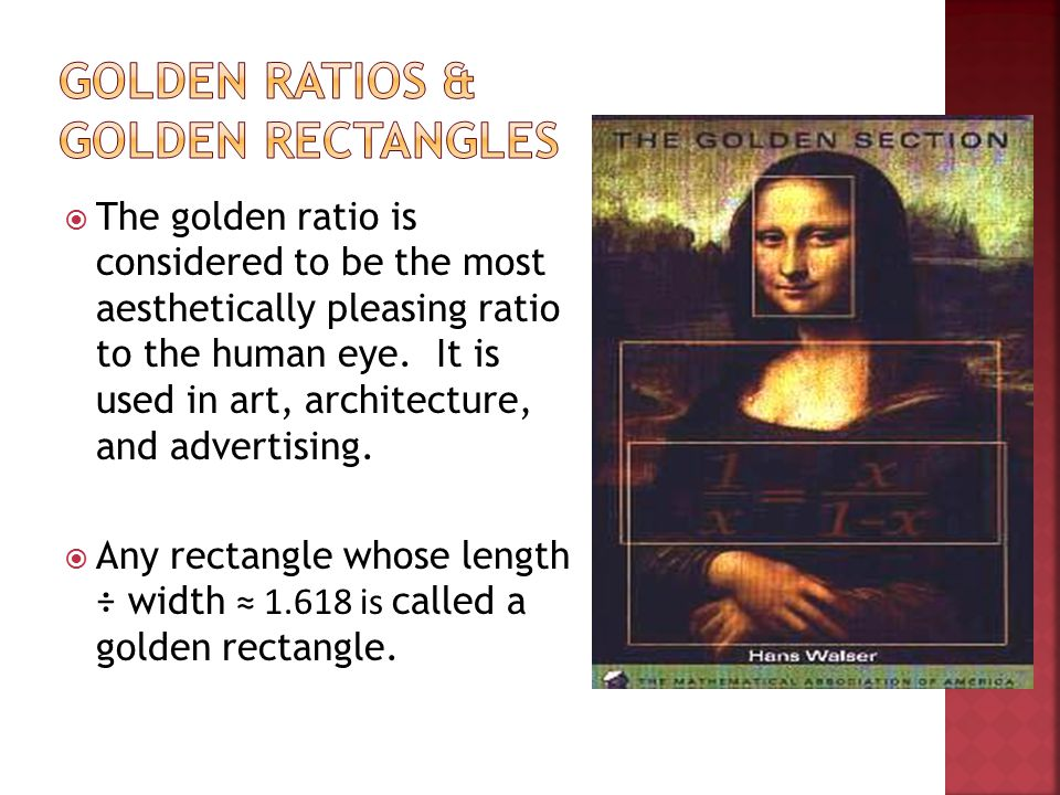  The golden ratio is considered to be the most aesthetically pleasing ratio to the human eye.