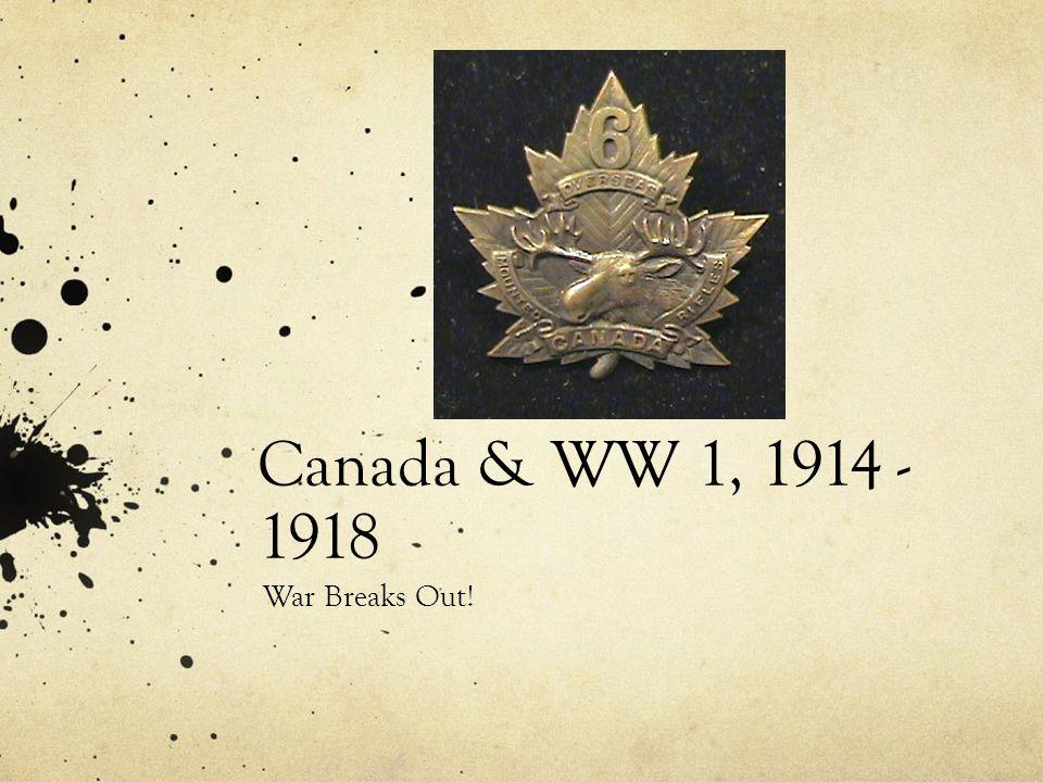 Canada & WW 1, 1914 - 1918 War Breaks Out!