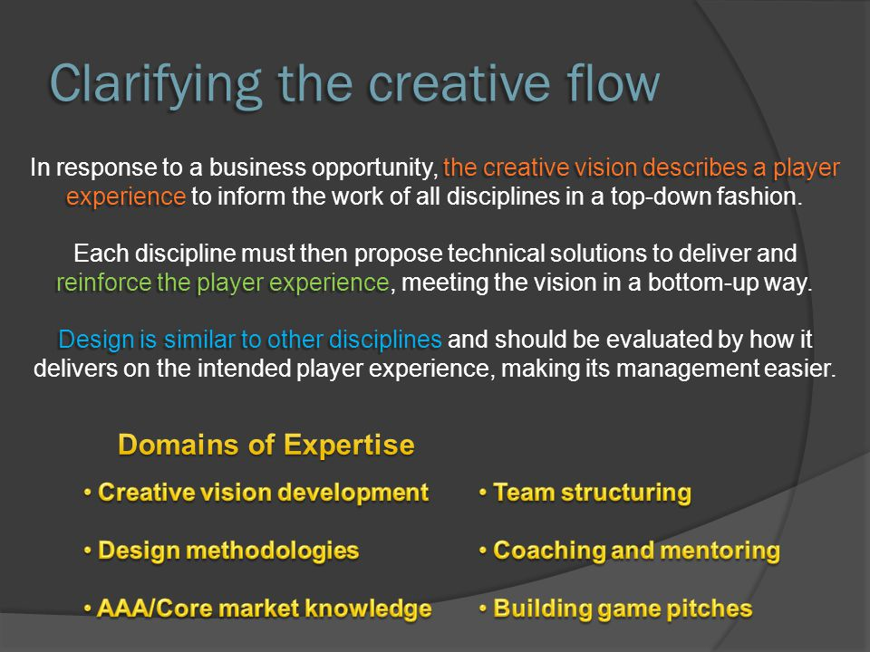the creative vision describes a player experience In response to a business opportunity, the creative vision describes a player experience to inform the work of all disciplines in a top-down fashion.