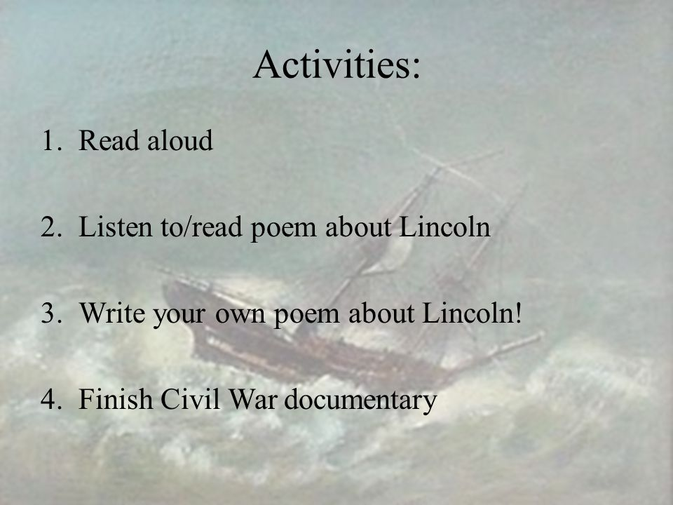 Activities: 1.Read aloud 2.Listen to/read poem about Lincoln 3.Write your own poem about Lincoln.