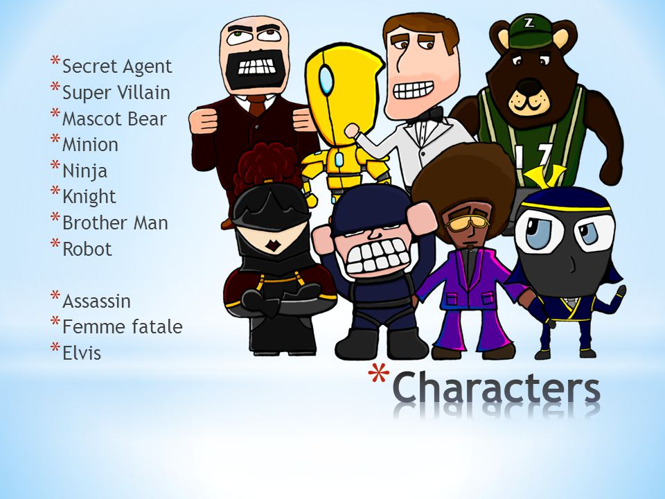 * Secret Agent * Super Villain * Mascot Bear * Minion * Ninja * Knight * Brother Man * Robot * Assassin * Femme fatale * Elvis