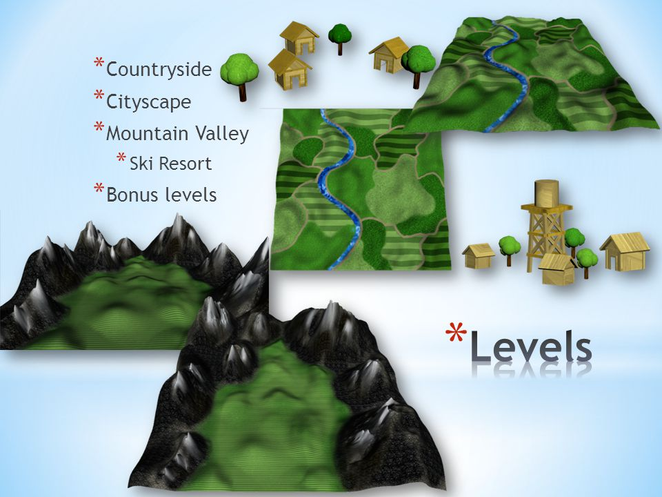 * Countryside * Cityscape * Mountain Valley * Ski Resort * Bonus levels