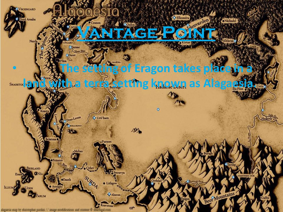Vantage Point The setting of Eragon takes place in a land with a terra setting known as Alagaesia.