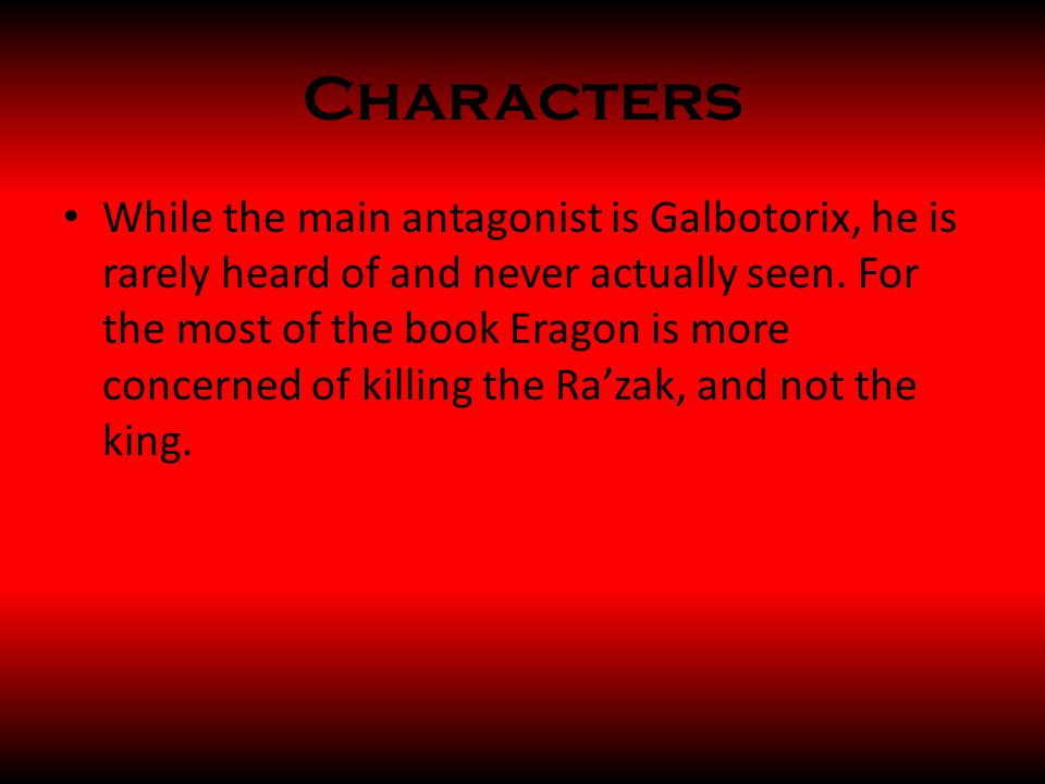 Characters While the main antagonist is Galbotorix, he is rarely heard of and never actually seen.