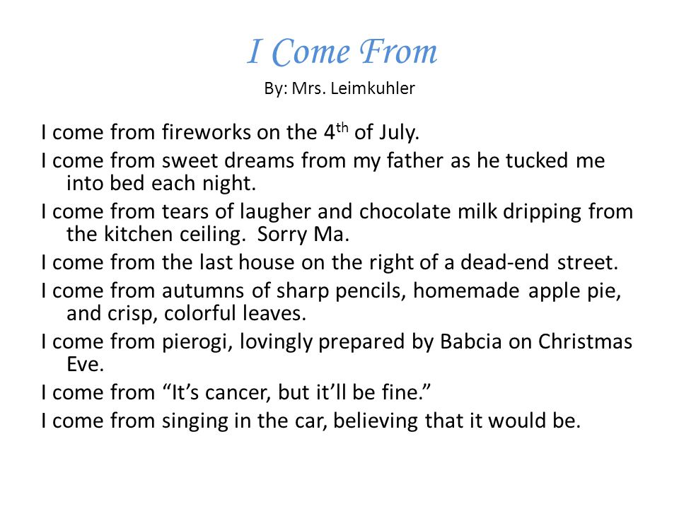 I Come From By: Mrs.Leimkuhler I come from fireworks on the 4 th of July.