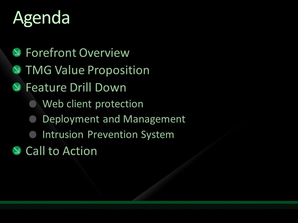 Agenda Forefront Overview TMG Value Proposition Feature Drill Down Web client protection Deployment and Management Intrusion Prevention System Call to Action