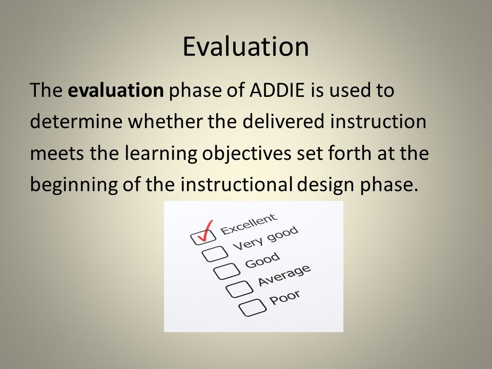 Conclusion Although instructional designers have various process models to use to incorporate into their design and development of instruction, the ADDIE process will remain of the most commonly used instructional design models because of its essential components analysis, design, development, implementation, and evaluation.