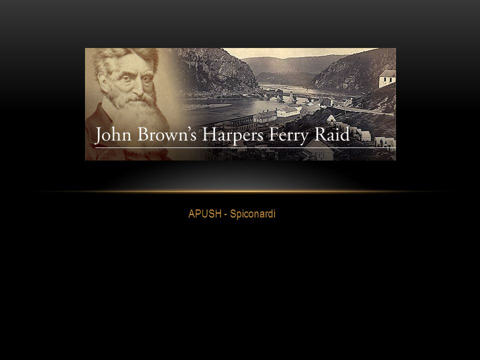 RAID AT HARPERS FERRY In 1859, John Brown believed the time had come to use arms to emancipate slaves Brown, a religious man, always believed God had destined him to free America's enslaved population With 16 followers, including his sons, Brown wanted to raid the federal armory in Harpers Ferry, VA Brown wanted to arm slaves, so they could participate in the revolt He expected hundreds of slaves to join him Sources claim somewhere between 5 and 9 slaves showed up