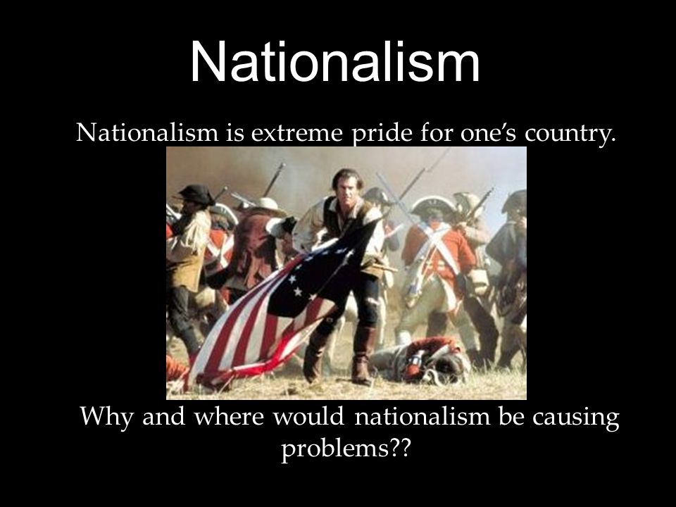 Nationalism Nationalism is extreme pride for one's country.