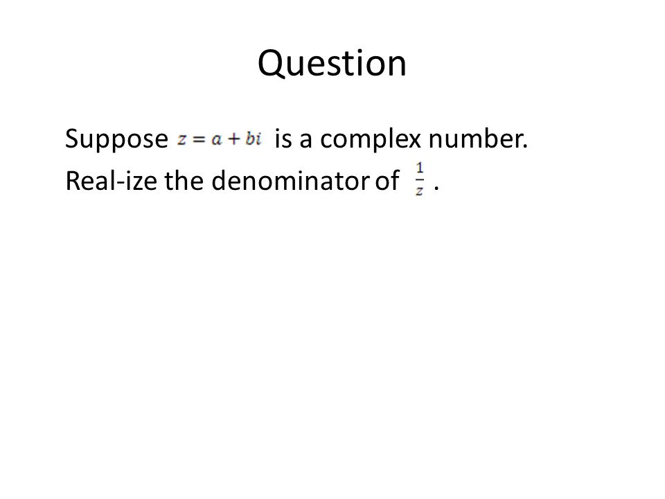 Question Suppose is a complex number. Real-ize the denominator of.