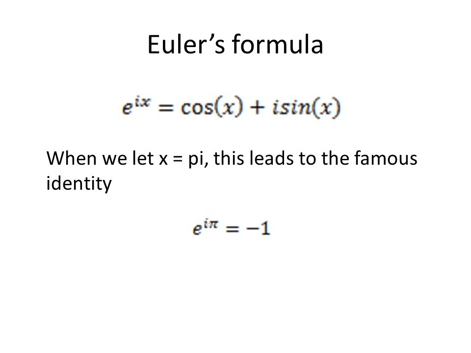 Euler's formula When we let x = pi, this leads to the famous identity