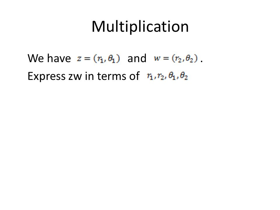 Multiplication We have and. Express zw in terms of