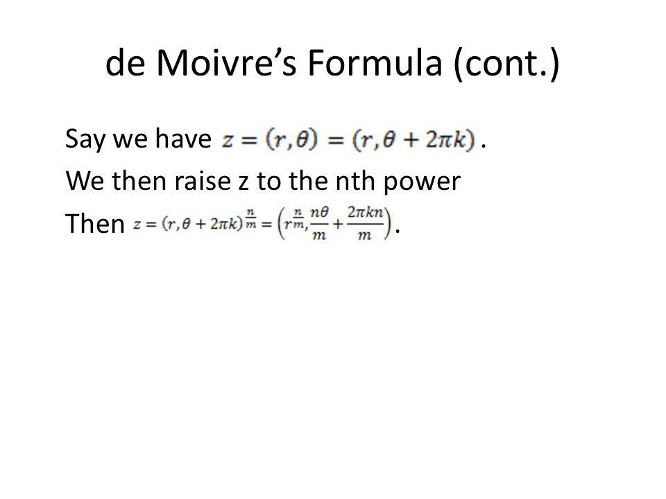 de Moivre's Formula (cont.) Say we have. We then raise z to the nth power Then.