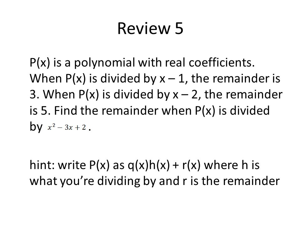 Review 5 P(x) is a polynomial with real coefficients.
