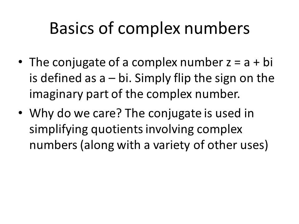 Basics of complex numbers The conjugate of a complex number z = a + bi is defined as a – bi.