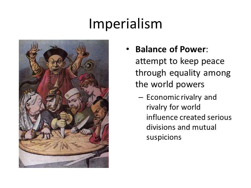 Imperialism Balance of Power: attempt to keep peace through equality among the world powers – Economic rivalry and rivalry for world influence created