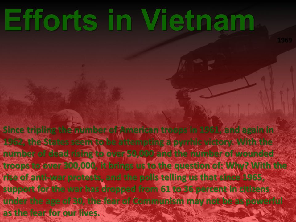 Vietnam War Since tripling the number of American troops in 1961, and again in 1962, the States seem to be attempting a pyrrhic victory.