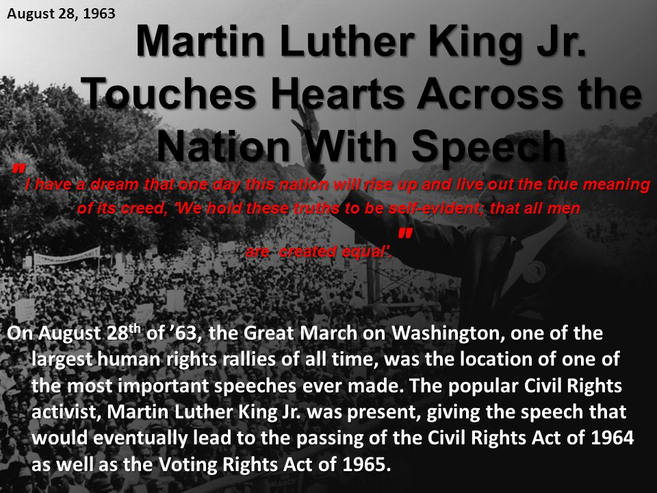 On August 28 th of '63, the Great March on Washington, one of the largest human rights rallies of all time, was the location of one of the most import