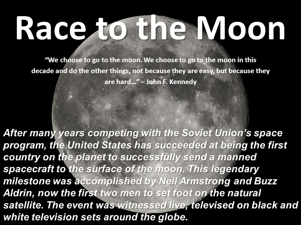Race to the Moon We choose to go to the moon.