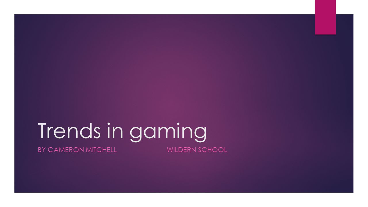 Trends in gaming BY CAMERON MITCHELL WILDERN SCHOOL