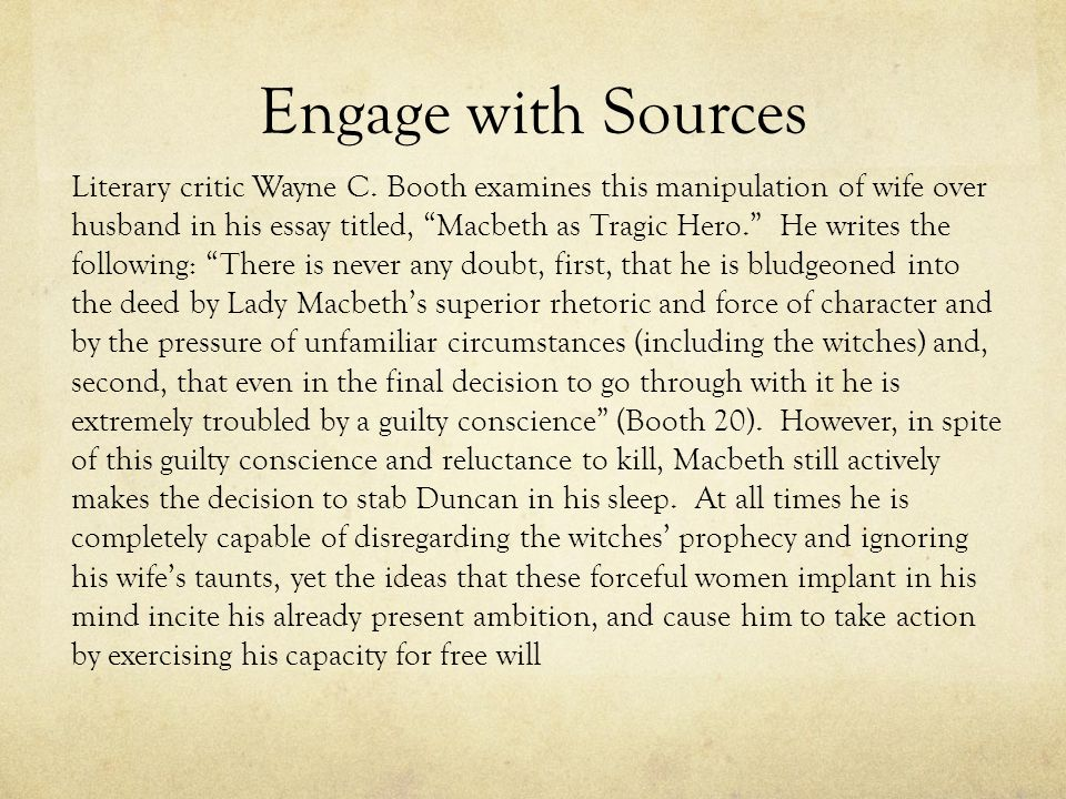 Engage with Sources Some literary critics argue that Macbeth is a weak-willed character who passively lets others (i.e.