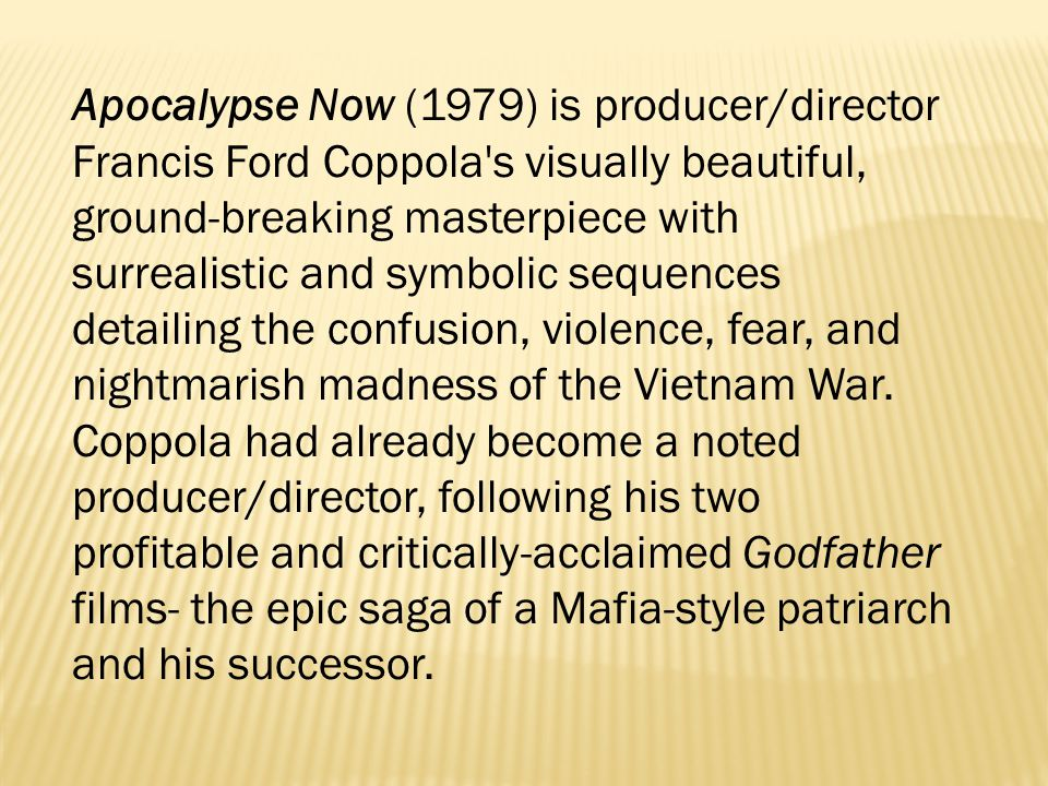 Apocalypse Now (1979) is producer/director Francis Ford Coppola's visually beautiful, ground-breaking masterpiece with surrealistic and symbolic seque