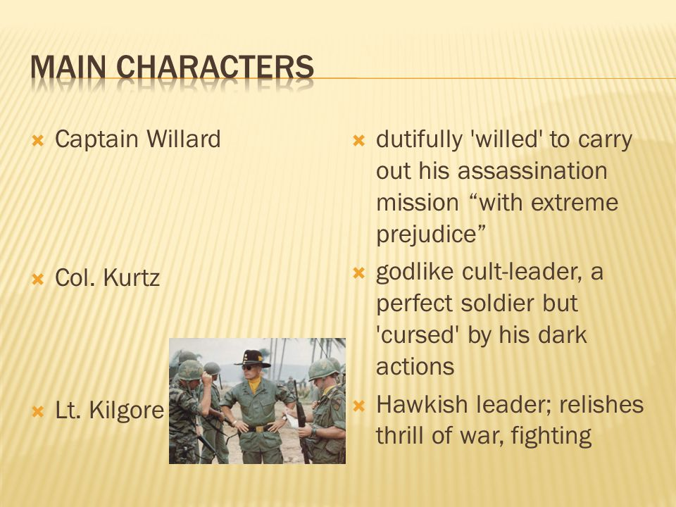 " Captain Willard  Col. Kurtz  Lt. Kilgore  dutifully 'willed' to carry out his assassination mission ""with extreme prejudice""  godlike cult-leade"