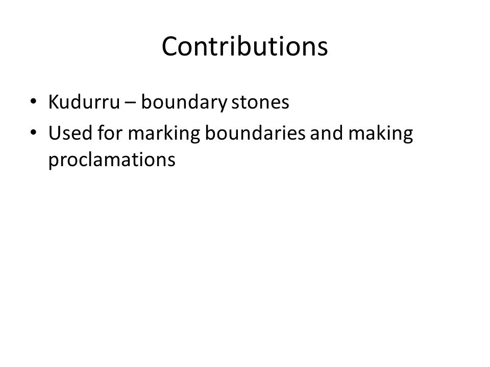 Contributions Kudurru – boundary stones Used for marking boundaries and making proclamations