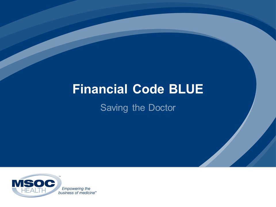 Financial Code BLUE Saving the Doctor