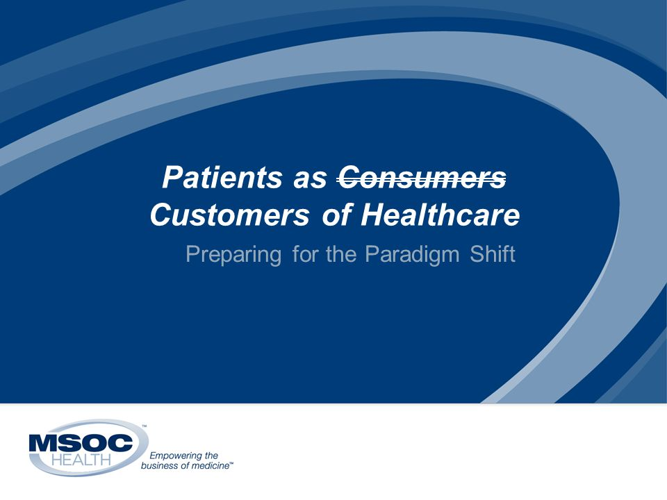 Patients as Consumers Customers of Healthcare Preparing for the Paradigm Shift