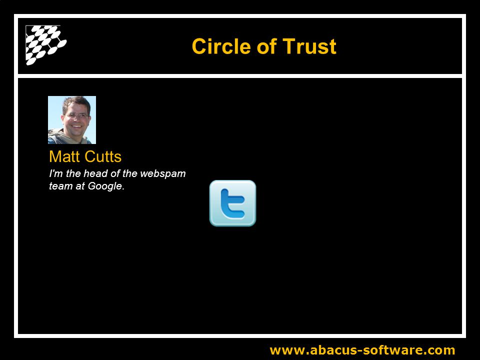 www.abacus-software.com Circle of Trust Matt Cutts I m the head of the webspam team at Google.