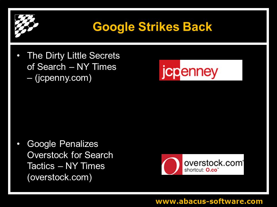 www.abacus-software.com Google Strikes Back The Dirty Little Secrets of Search – NY Times – (jcpenny.com) Google Penalizes Overstock for Search Tactics – NY Times (overstock.com)