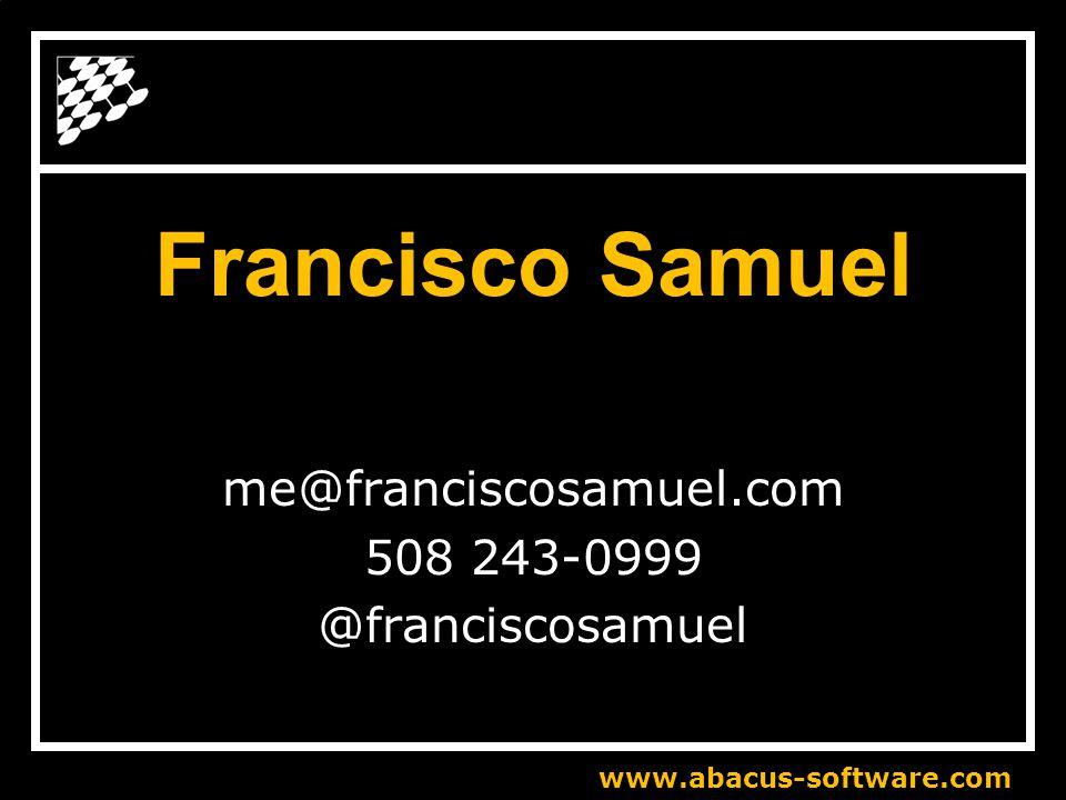Francisco Samuel me@franciscosamuel.com 508 243-0999 @franciscosamuel www.abacus-software.com