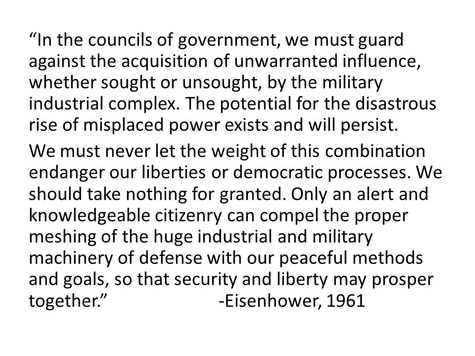 """In the councils of government, we must guard against the acquisition of unwarranted influence, whether sought or unsought, by the military industrial"