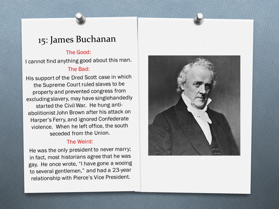 15: James Buchanan The Good: I cannot find anything good about this man.
