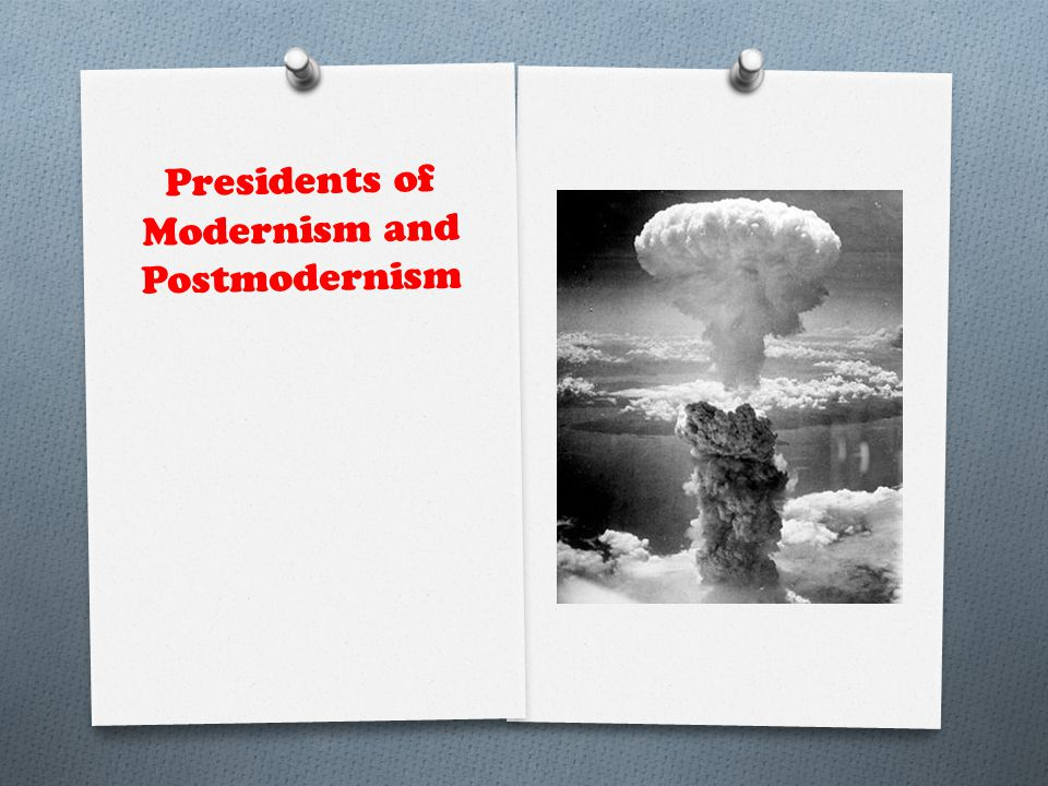 Presidents of Modernism and Postmodernism