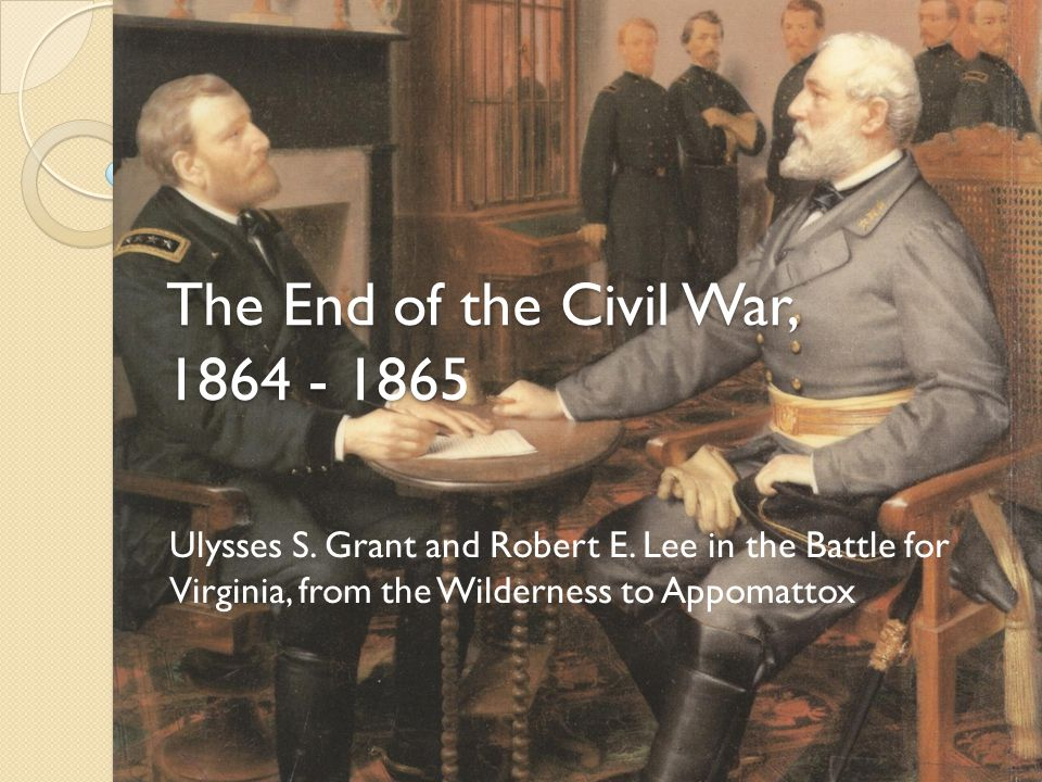 Union General Ulysses S. Grant and Confederate General Robert E. Lee
