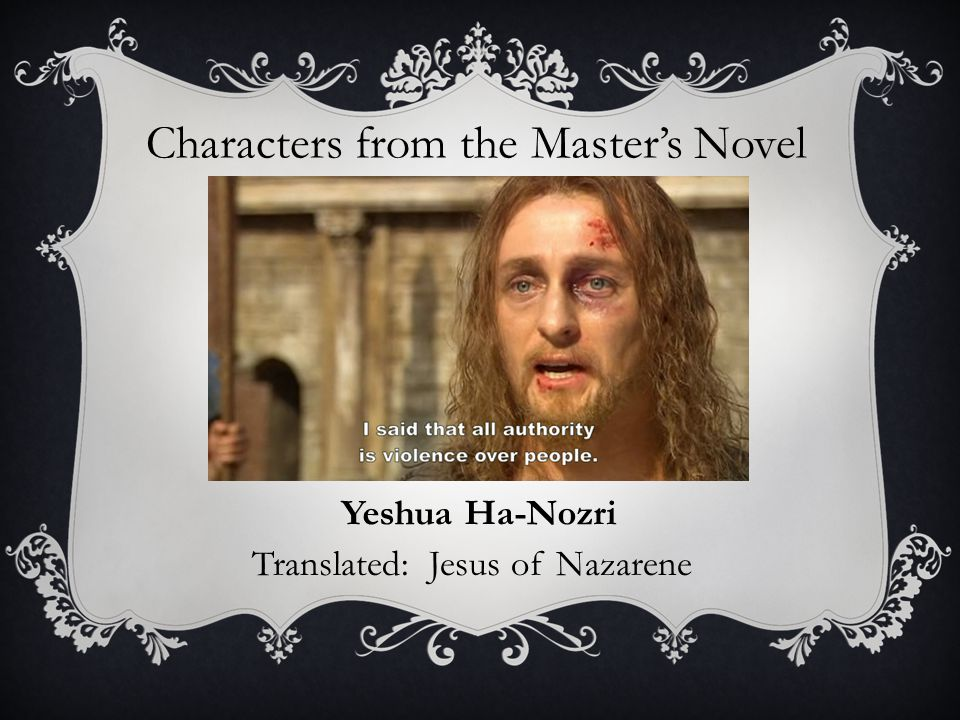 Characters from the Master's Novel Yeshua Ha-Nozri Translated: Jesus of Nazarene