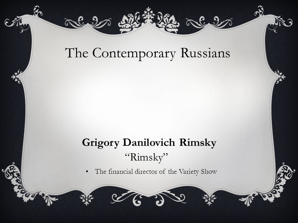 The Contemporary Russians Grigory Danilovich Rimsky Rimsky The financial director of the Variety Show