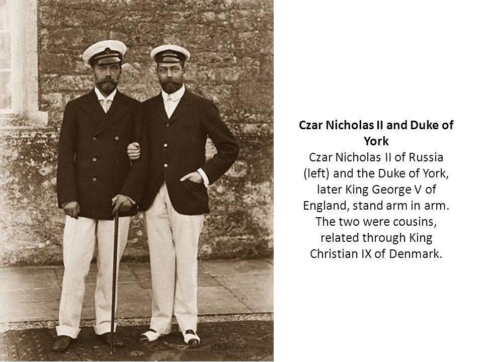 Czar Nicholas II (Russia) Duke of York(Future King George V) United Kingdom