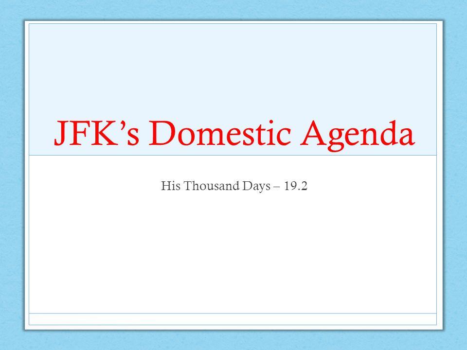 JFK's Domestic Agenda His Thousand Days – 19.2