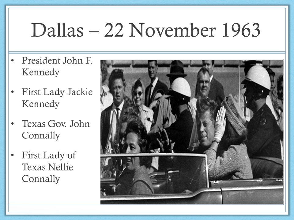 Dallas – 22 November 1963 President John F. Kennedy First Lady Jackie Kennedy Texas Gov. John Connally First Lady of Texas Nellie Connally