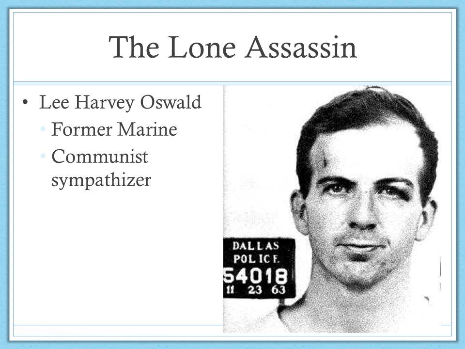 The Lone Assassin Lee Harvey Oswald Former Marine Communist sympathizer