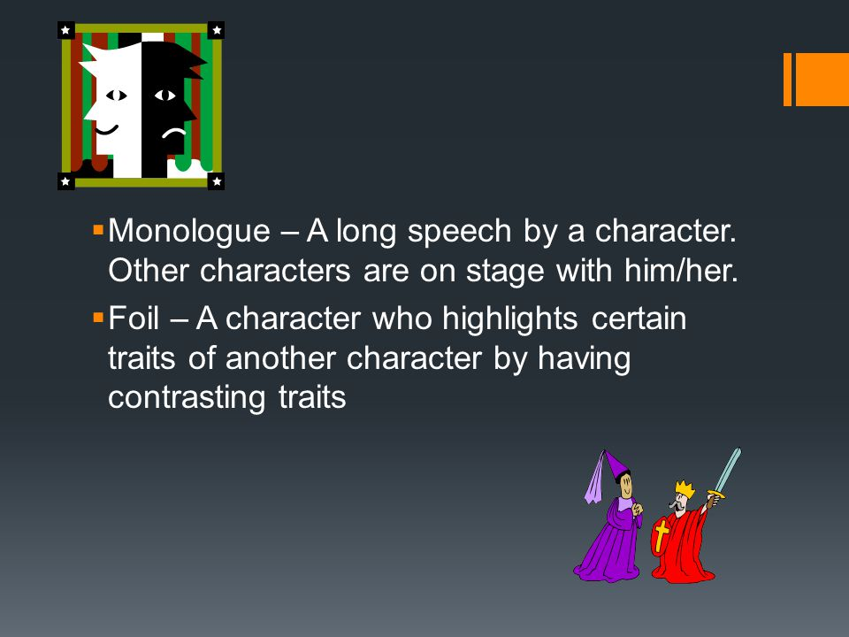  Monologue – A long speech by a character.Other characters are on stage with him/her.