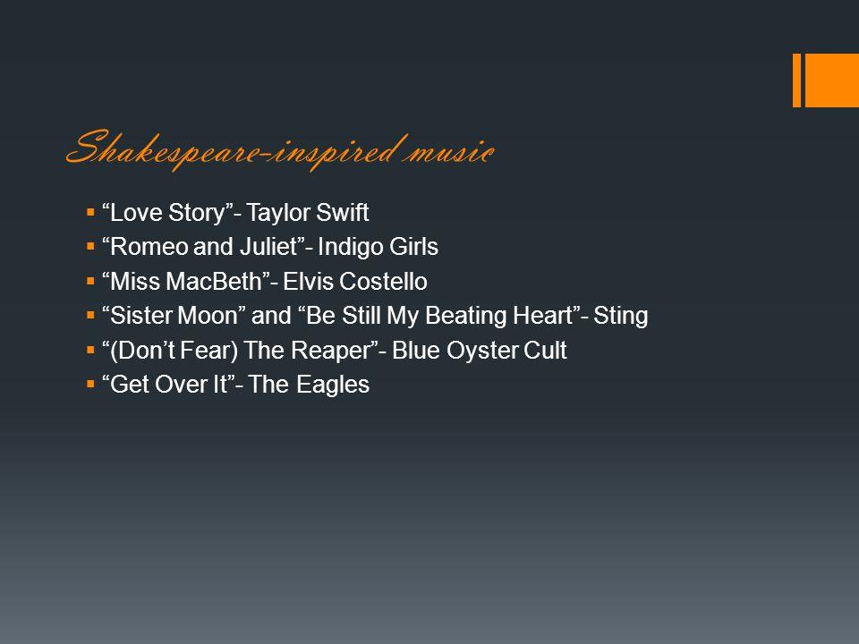 " ""Love Story""- Taylor Swift  ""Romeo and Juliet""- Indigo Girls  ""Miss MacBeth""- Elvis Costello  ""Sister Moon"" and ""Be Still My Beating Heart""- Stin"