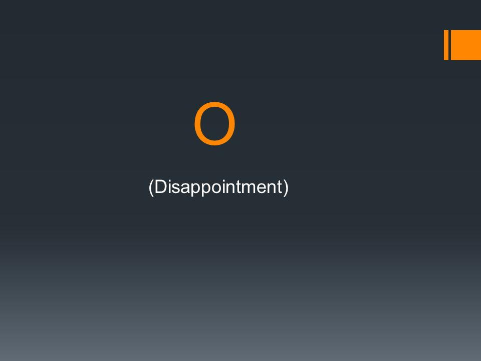 O (Disappointment)