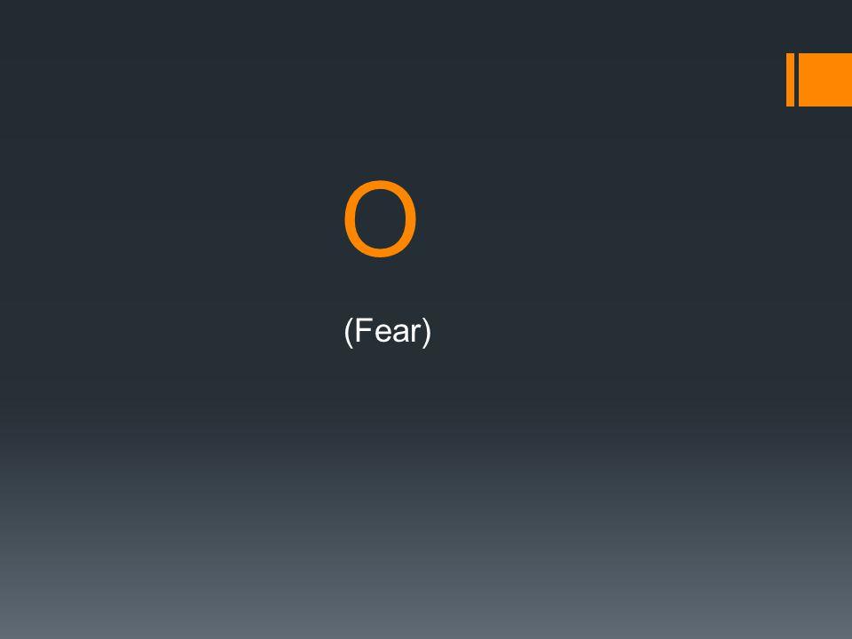 O (Fear)