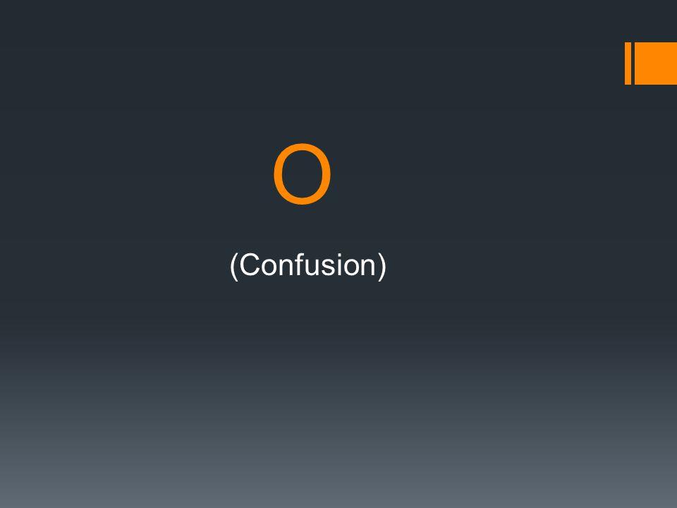 O (Confusion)