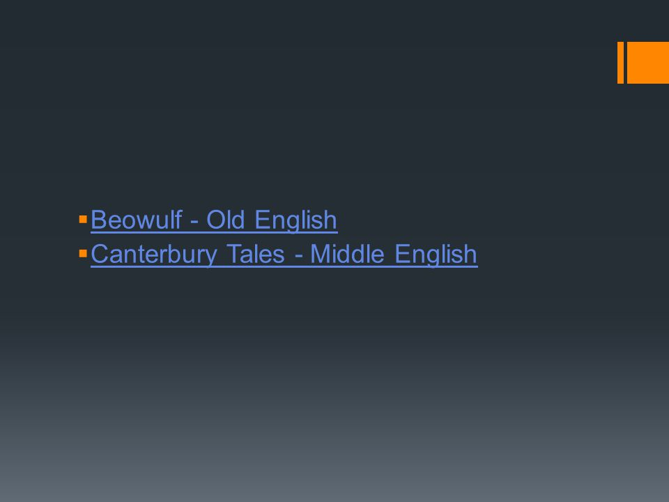  Beowulf - Old English Beowulf - Old English  Canterbury Tales - Middle English Canterbury Tales - Middle English