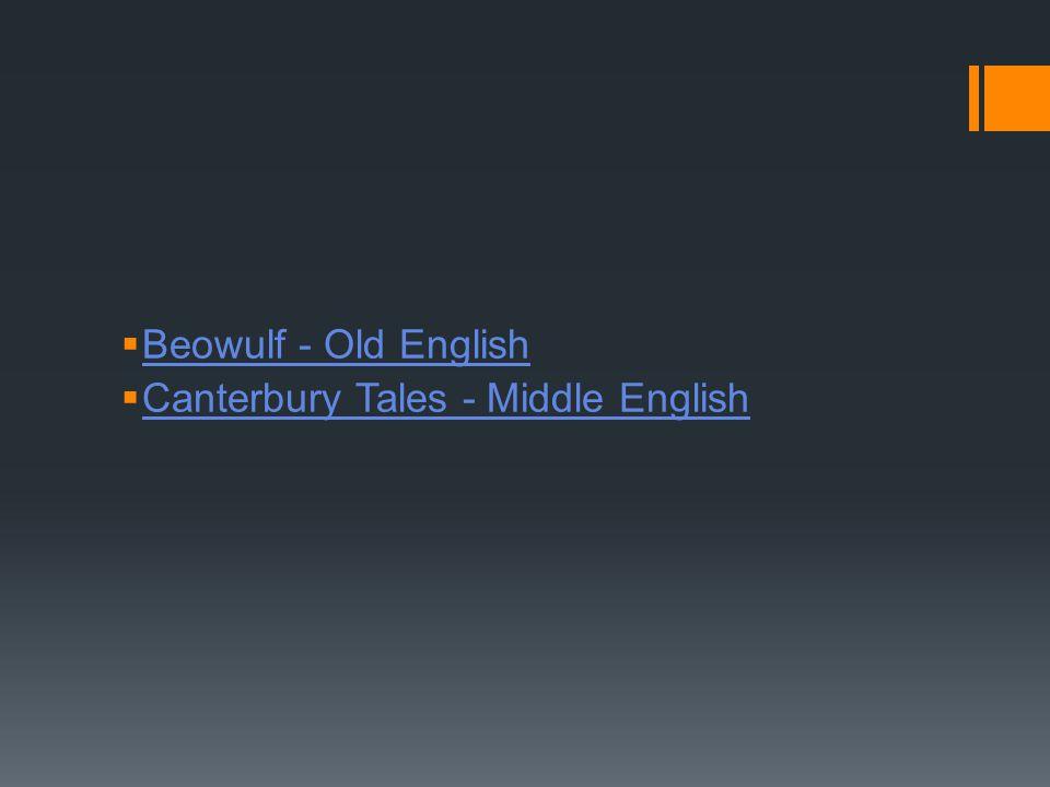  Beowulf - Old English Beowulf - Old English  Canterbury Tales - Middle English Canterbury Tales - Middle English